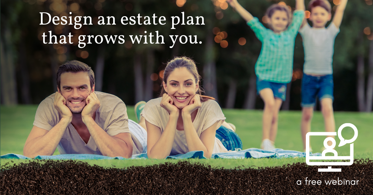 Design an estate plan that grows with you