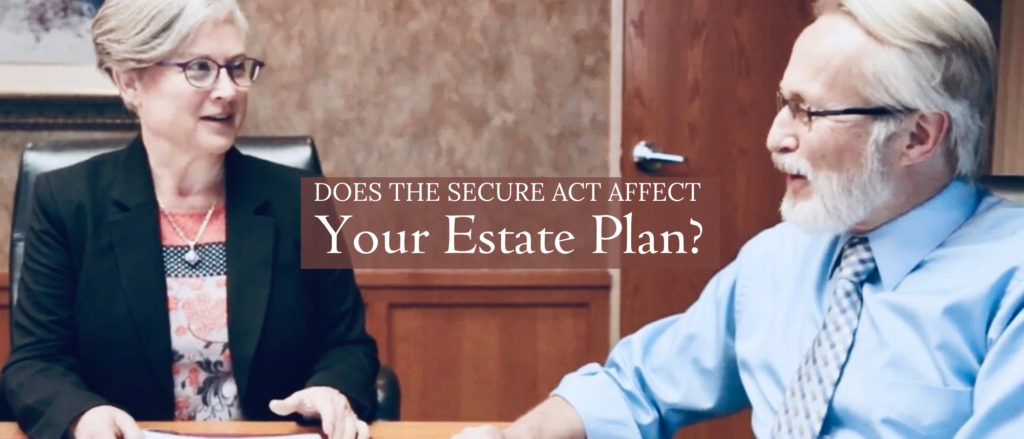 Does the SECURE Act affect your Estate Plan?